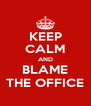 KEEP CALM AND BLAME THE OFFICE - Personalised Poster A4 size