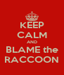 KEEP CALM AND BLAME the RACCOON - Personalised Poster A4 size