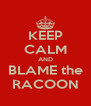 KEEP CALM AND BLAME the RACOON - Personalised Poster A4 size