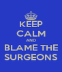 KEEP CALM AND BLAME THE SURGEONS - Personalised Poster A4 size