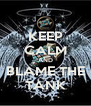 KEEP CALM AND BLAME THE TANK - Personalised Poster A4 size