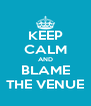KEEP CALM AND BLAME THE VENUE - Personalised Poster A4 size