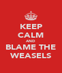 KEEP CALM AND BLAME THE WEASELS - Personalised Poster A4 size