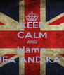 KEEP CALM AND blame THEA AND KAYE - Personalised Poster A4 size