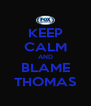 KEEP CALM AND BLAME THOMAS - Personalised Poster A4 size
