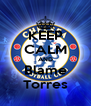 KEEP CALM AND Blame Torres - Personalised Poster A4 size