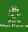 KEEP CALM AND Blame West Monona - Personalised Poster A4 size