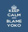 KEEP CALM AND BLAME YOKO - Personalised Poster A4 size