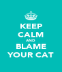 KEEP CALM AND BLAME YOUR CAT - Personalised Poster A4 size