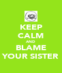 KEEP CALM AND BLAME YOUR SISTER - Personalised Poster A4 size