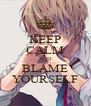KEEP CALM AND BLAME YOURSELF - Personalised Poster A4 size