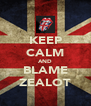 KEEP CALM AND BLAME ZEALOT - Personalised Poster A4 size