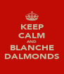 KEEP CALM AND BLANCHE DALMONDS - Personalised Poster A4 size