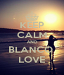 KEEP CALM AND BLANCO  LOVE - Personalised Poster A4 size