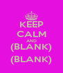 KEEP CALM AND (BLANK) (BLANK) - Personalised Poster A4 size