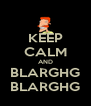 KEEP CALM AND BLARGHG BLARGHG - Personalised Poster A4 size