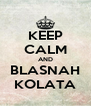 KEEP CALM AND BLASNAH KOLATA - Personalised Poster A4 size