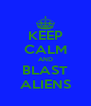 KEEP CALM AND BLAST ALIENS - Personalised Poster A4 size