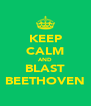 KEEP CALM AND BLAST BEETHOVEN - Personalised Poster A4 size