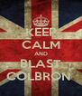 KEEP CALM AND BLAST COLBRON  - Personalised Poster A4 size