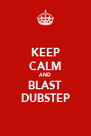 KEEP CALM AND BLAST DUBSTEP - Personalised Poster A4 size