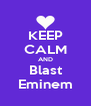 KEEP CALM AND Blast Eminem - Personalised Poster A4 size