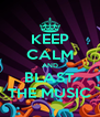 KEEP CALM AND BLAST THE MUSIC - Personalised Poster A4 size