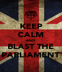 KEEP CALM AND BLAST THE PARLIAMENT - Personalised Poster A4 size