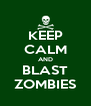 KEEP CALM AND BLAST ZOMBIES - Personalised Poster A4 size
