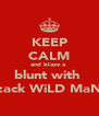 KEEP CALM and blaze a  blunt with  zack WiLD MaN - Personalised Poster A4 size