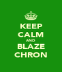 KEEP CALM AND BLAZE CHRON - Personalised Poster A4 size