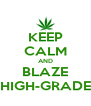 KEEP CALM AND BLAZE HIGH-GRADE - Personalised Poster A4 size