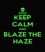 KEEP CALM AND BLAZE THE HAZE - Personalised Poster A4 size
