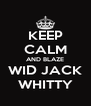 KEEP CALM AND BLAZE WID JACK WHITTY - Personalised Poster A4 size