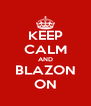 KEEP CALM AND BLAZON ON - Personalised Poster A4 size