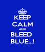 KEEP CALM AND BLEED  BLUE...! - Personalised Poster A4 size