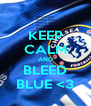 KEEP CALM AND BLEED BLUE <3 - Personalised Poster A4 size