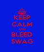 KEEP CALM AND BLEED SWAG - Personalised Poster A4 size