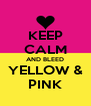 KEEP CALM AND BLEED YELLOW & PINK - Personalised Poster A4 size