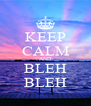 KEEP CALM AND BLEH BLEH - Personalised Poster A4 size