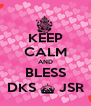 KEEP CALM AND BLESS DKS ^ JSR - Personalised Poster A4 size