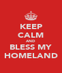 KEEP CALM AND BLESS MY HOMELAND - Personalised Poster A4 size