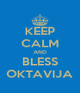 KEEP CALM AND BLESS  OKTAVIJA  - Personalised Poster A4 size