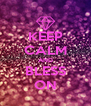 KEEP CALM AND BLESS ON - Personalised Poster A4 size