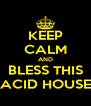 KEEP CALM AND BLESS THIS ACID HOUSE - Personalised Poster A4 size
