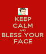 KEEP CALM AND BLESS YOUR FACE - Personalised Poster A4 size