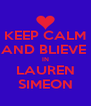 KEEP CALM AND BLIEVE  IN LAUREN SIMEON - Personalised Poster A4 size