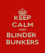 KEEP CALM AND BLINDER  BUNKERS - Personalised Poster A4 size