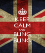 KEEP CALM AND BLING BLING - Personalised Poster A4 size