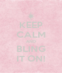 KEEP CALM AND BLING IT ON! - Personalised Poster A4 size